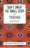 Don't Sweat the Small Stuff for Teens Journal (Don't Sweat the Small Stuff (Hyperion))