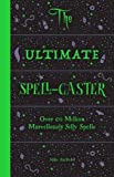 Ultimate Spell-Caster: Over 60 million marvellously silly spells,