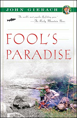 Fool's Paradise (John Gierach's Fly-fishing Library)