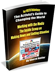 Working with the Media: The Inside Scoop on Making News and Getting Attention (The Activist's Guide to Changing the World for VISTA Volunteers Book 5)