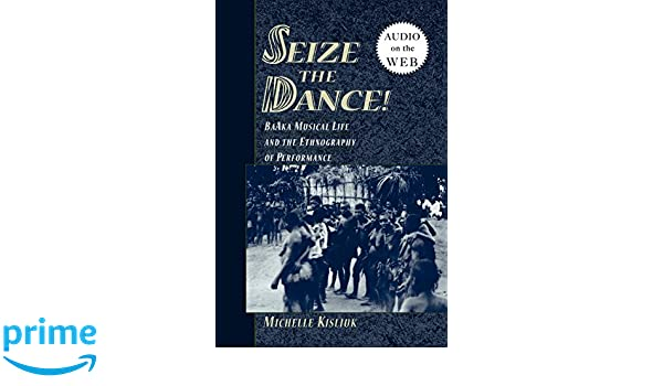 Seize the Dance!: BaAka Musical Life and the Ethnography of Performance