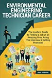 Environmental Engineering Technician Career (Special Edition): The Insider's Guide to Finding a Job at an Amazing Firm, Acing The Interview & Getting Promoted
