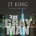 The Gray Man: A Michael Black Novel: The Gray Man Series, Book 1 | J. T. King