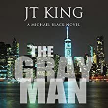 The Gray Man: A Michael Black Novel: The Gray Man Series, Book 1 Audiobook by J. T. King Narrated by Bill Burrows