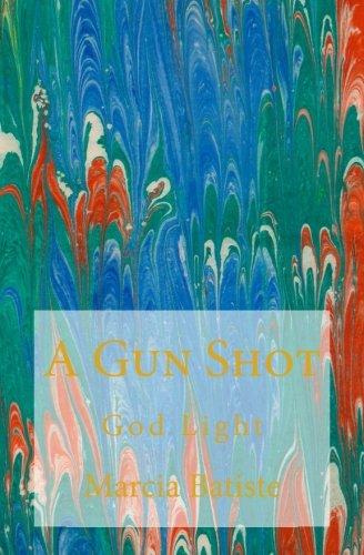 Read Online A Gun Shot: God Light pdf