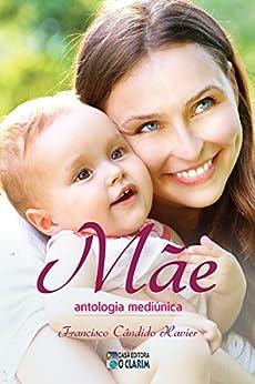 Mãe: Antologia mediúnica por [Xavier, Francisco Cândido]