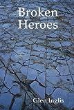 Broken Heroes, Glen Inglis, 1435716507
