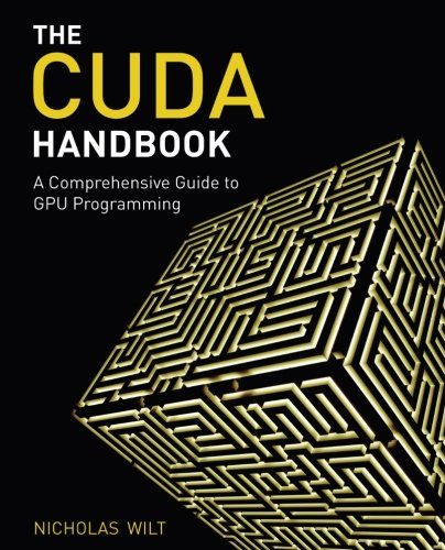 CUDA Handbook: A Comprehensive Guide to GPU Programming, The ()