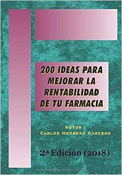 200 Ideas Para Mejorar La Rentabilidad De Tu Farmacia: 2ª Edición Actualizada 2018 por Carlos Herrero Carcedo epub