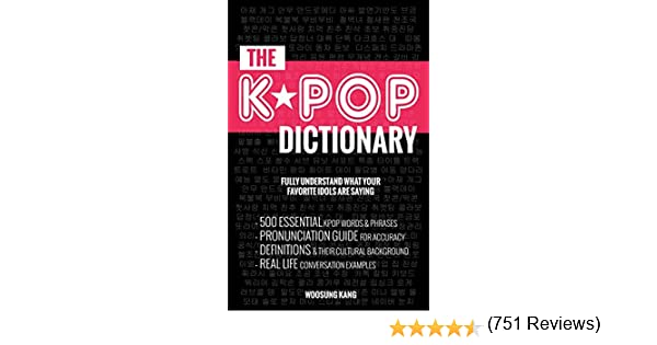 The KPOP Dictionary: 500 Essential Korean Slang Words and Phrases Every K-Pop, K-Drama, K-Movie Fan Should Know: 500 Essential Korean Slang Words and Phrases Every KPOP Fan Must Know: Amazon.es: Kang, Woosung: