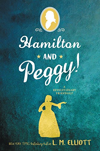 Hamilton and Peggy!: A Revolutionary Friendship by [Elliott, L. M.]