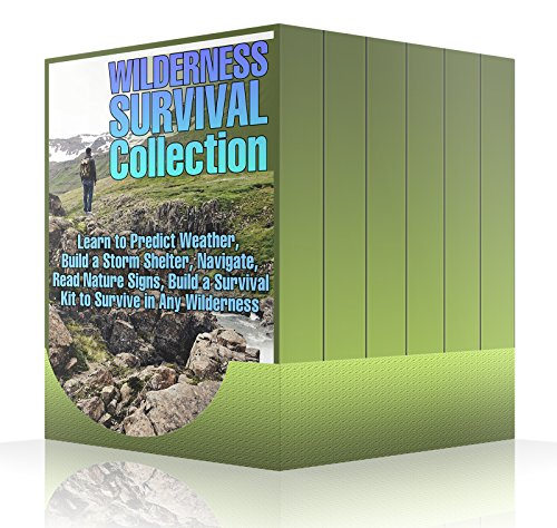 Wilderness Survival Collection: Learn to Predict Weather, Build a Storm Shelter, Navigate, Read Nature Signs, Build a Survival Kit to Survive in Any Wilderness: (Bushcraft Guide, Prepping) by [Sam, Prepper]