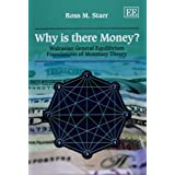 Why Is There Money?: Walrasian General Equilibrium Foundations of Monetary Theory