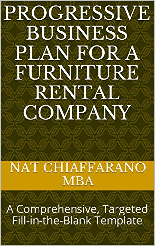 Progressive Business Plan for a Furniture Rental Company: A Comprehensive, Targeted Fill-in-the-Blank Template