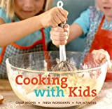 Cooking with Kids: Great Recipes, Fresh Ingredients, Fun Activities