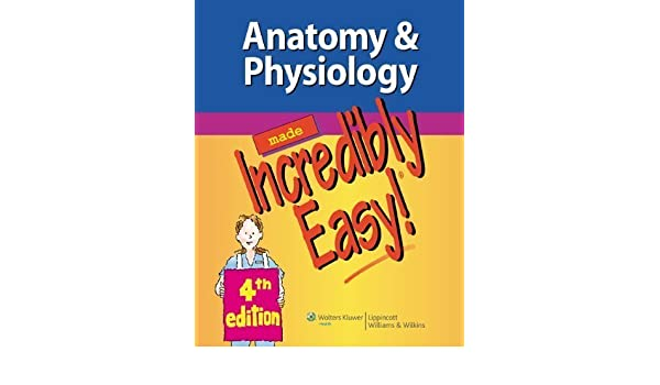 Anatomy & Physiology Made Incredibly Easy! 4th (fourth) Edition by ...