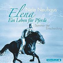 Sommer der Entscheidung (Elena: Ein Leben für Pferde 2) Hörspiel von Nele Neuhaus Gesprochen von: div.
