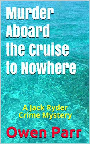 Murder Aboard the Cruise to Nowhere: A Jack Ryder Crime Mystery by [Parr, Owen]