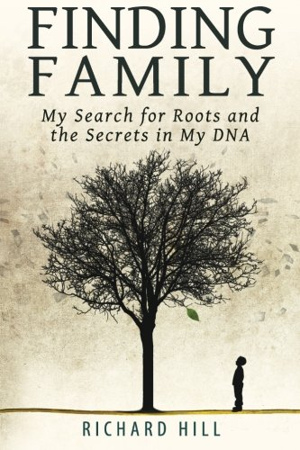 Book: Finding Family - My Search for Roots and the Secrets in My DNA by Richard Hill