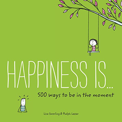 (Happiness Is . . . 500 Ways to Be in the Moment)