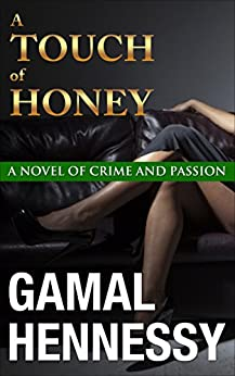 A Touch of Honey (The Crime and Passion Series Book 3) by [Hennessy, Gamal]