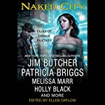 Naked City | Ellen Datlow (editor),Peter S. Beagle,Elizabeth Bear,Holly Black,Patricia Briggs,Jim Butcher,John Crowley,Jeffrey Ford