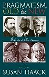 Pragmatism, Old And New: Selected Writings