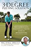 The 3-Degree Putting Solution: The Comprehensive, Scientifically Proven Guide to Better Putting