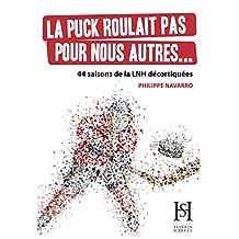 La puck roulait pas pour nous autres...: 44 saisons de la LNH décortiquées (French Edition)