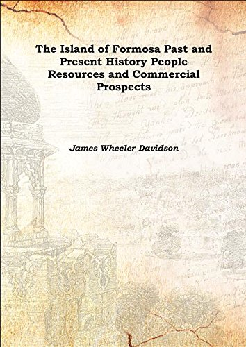 Download The Island of Formosa, Past and Present: History, People, Resources, and Commercial Prospects ... 1903 [Hardcover] ebook