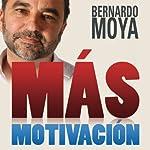 Más Motivación | Bernardo Moya