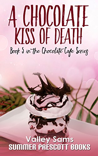 A Chocolate Kiss of Death (The Chocolate Cafe Series Book 5)