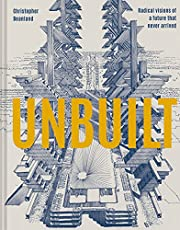 Unbuilt: Radical visions of a future that never arrived