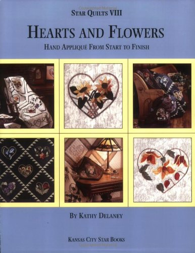 Download Hearts and Flowers: Hand Applique From Start to Finish (Star Quilts VIII) PDF