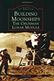 Building Moonships: The Grumman Lunar Module (Images of America: New York)