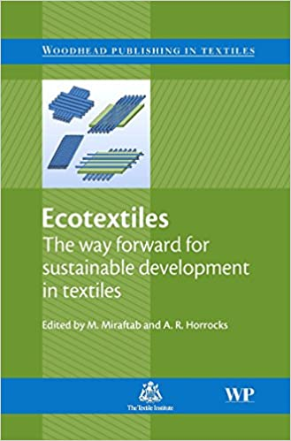 Ecotextiles: The Way Forward for Sustainable Development in Textiles (Woodhead Publishing Series in Textiles)