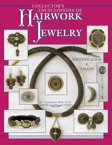 Collector's Encyclopedia of Hairwork Jewelry: Identification & Values ()