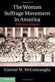 The Woman Suffrage Movement in America: A Reassessment, Corrine M. McConnaughy, 1107013666