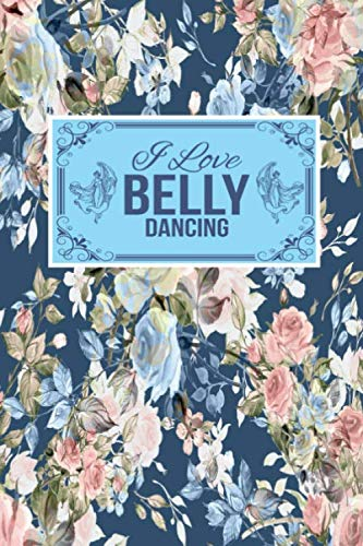 I Love Belly Dancing: Gift Lined Journal Notebook To Write In (Father In Law Daughter In Law Dance)