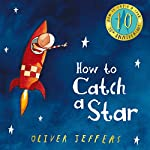 How to Catch a Star (10th Anniversary edition) | Oliver Jeffers