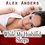 While My Husband Sleeps (M-F Cuckold Female Dominance Male Submission Erotica)   Alex Anders