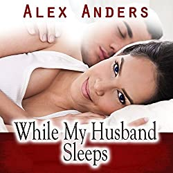 While My Husband Sleeps (M-F Cuckold Female Dominance Male Submission Erotica)