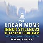 The Urban Monk Inner Stillness Training Program: How to Open Up and Awaken to the Infinite River of Life Rede von Pedram Shojai Gesprochen von: Pedram Shojai