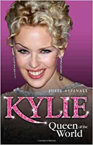 Kylie Queen Of The World Julie Aspinall 9781844545872