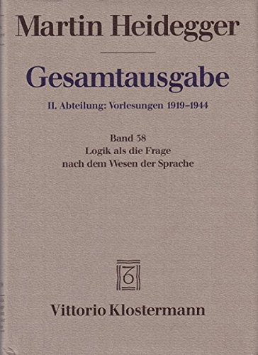 Gesamtausgabe. 4 Abteilungen: Gesamtausgabe 2. Abt. Bd. 38: Logik als die Frage nach dem Wesen der Sprache (Sommersemester 1934)