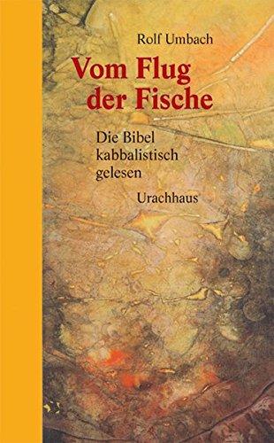 Vom Flug der Fische: Die Bibel kabbalistisch gelesen Gebundenes Buch – 1. April 2007 Rolf Umbach Urachhaus 3825175790 Altes Testament