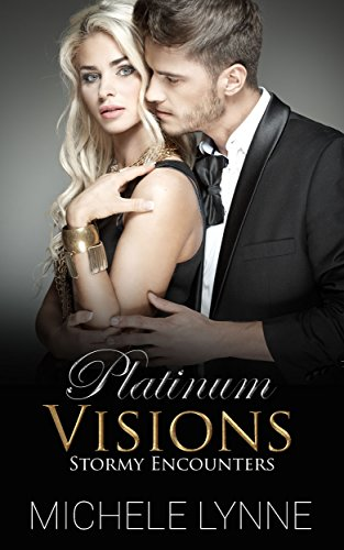 Platinum Visions: Stormy Encounters: (Platinum Visions, Book One) (A Billionaire Romance Story)