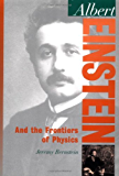 Albert Einstein: And the Frontiers of Physics (Oxford Portraits in Science)