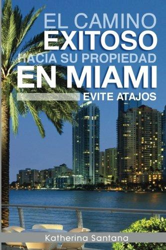 El camino exitoso hacia su propiedad en Miami: Evite atajos (Spanish Edition) [Katherina Santana] (Tapa Blanda)