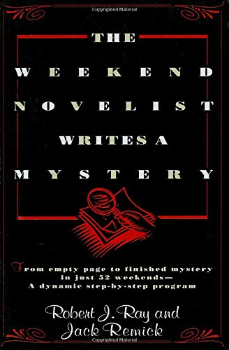 The Weekend Novelist Writes a Mystery: From Empty Page to Finished Mystery in Just 52 Weekends--A Dynamic Step-by-Step Program